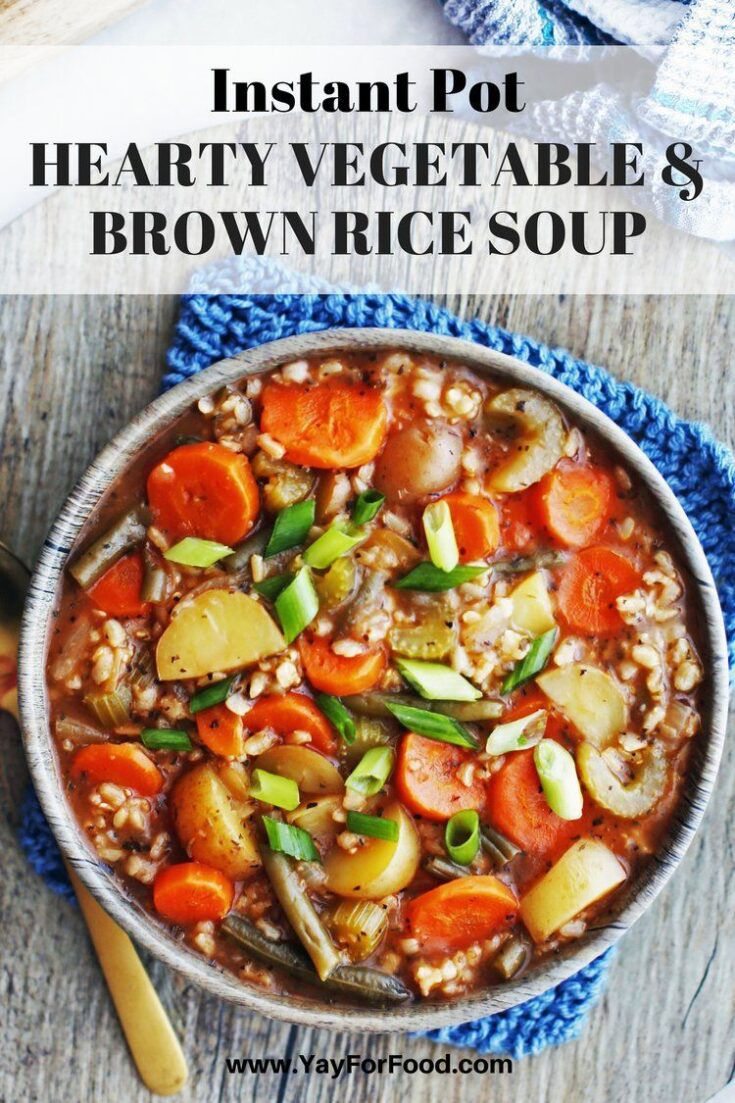 INSTANT POT HEARTY VEGETABLE AND BROWN RICE SOUP Delicious, comforting, and filling. This soup is full of healthy fresh vegetables and fiber-rich brown rice!